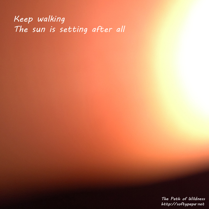 Keep walking The sun is setting after all