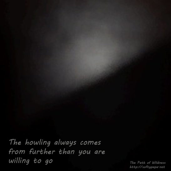 The howling always comes from further than you are willing to go